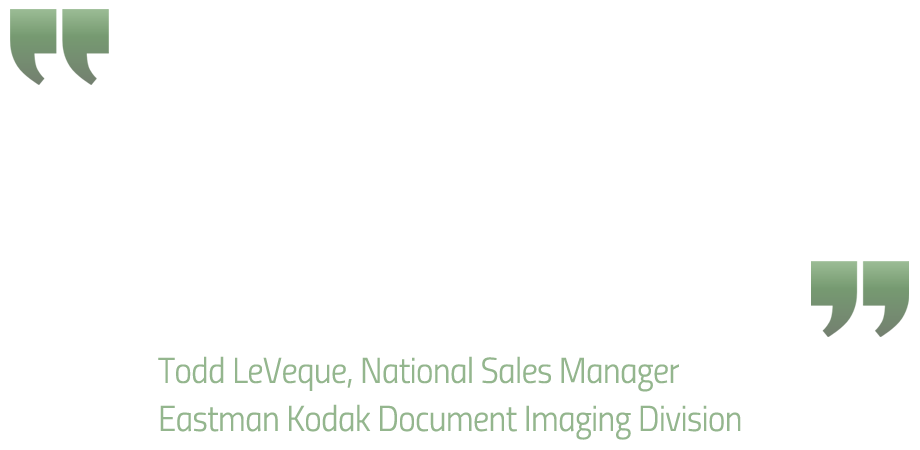 testimonial from Todd LeVeque of Eastman Kodak Document Imaging Division